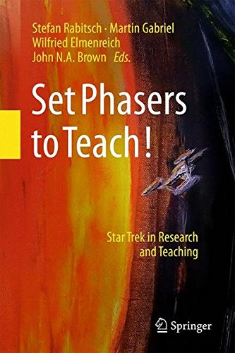 """Set Phasers to Teach Out Today: """"Set Phasers to Teach!: Star Trek in Research and Teaching"""""""