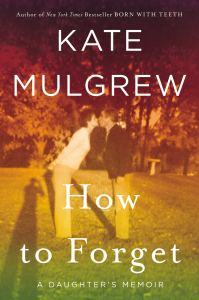 "81hqbL09eeL 199x300 Out Today: ""How to Forget: A Daughter's Memoir"""
