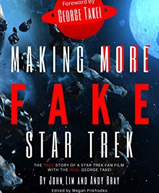 """Out Today: """"Making More Fake Star Trek: The True Story of a Star Trek Fan Film with The Real George Takei"""""""