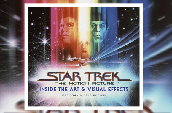 Exclusive Preview: 'Star Trek: The Motion Picture – Inside the Art and Visual Effects' Coffee Table Book