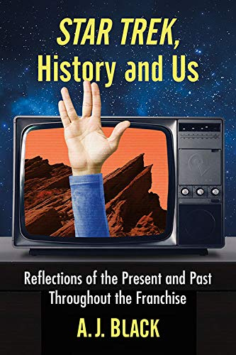 New Book Added: Star Trek, History and Us: Reflections of the Present and Past Throughout the Franchise