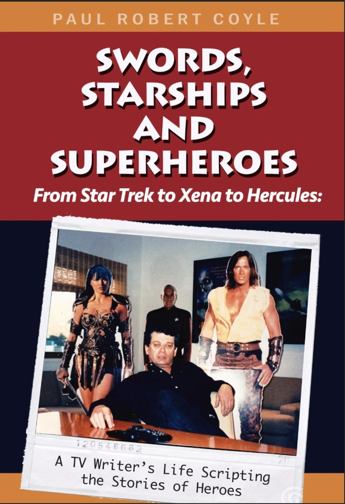 New Book Added: Swords, Starships and Superheroes – From Star Trek to Xena to Hercules: A TV Writer's Life Scripting the Stories of Heroes