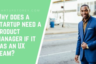Why does a startup need a product manager if it has an UX team - StartupStorey.com