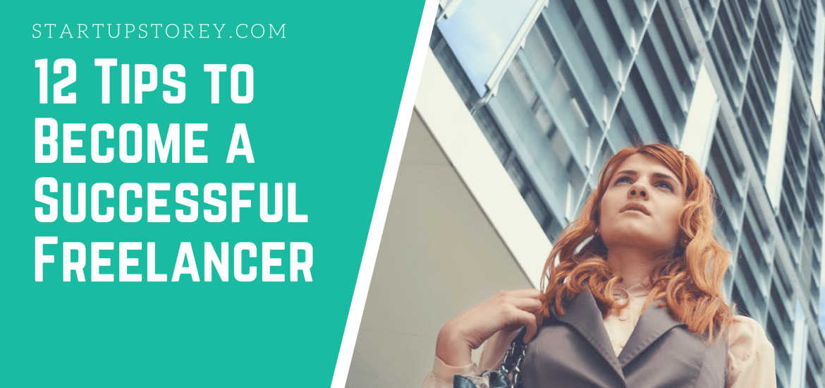 12 Tips to Become a Successful Freelancer - Startup Storey Entrepreneur Guide