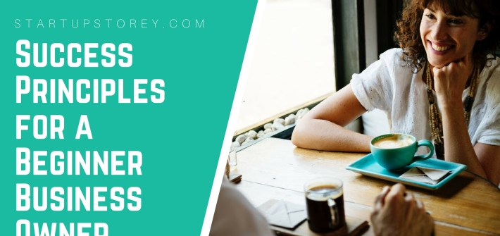 Success Principles for a Beginner Business Owner - StartupStorey