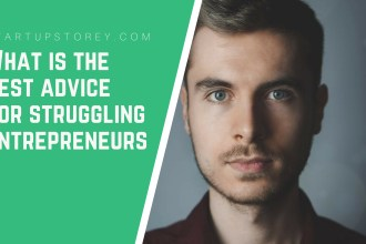 Advice for Struggling Entrepreneurs - StartupStorey