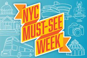 NYC Must-See Week<sup>SM</sup>
