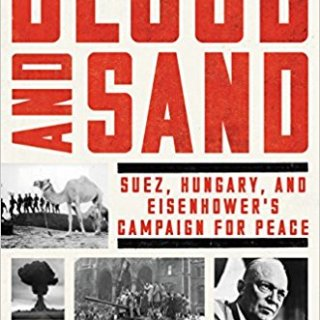Blood & Sand: Suez, Hungary, and Eisenhower's campaign for peace
