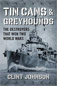 Tin Cans & Greyhounds: The Destroyers That Won Two World Wars by Clint Johnson