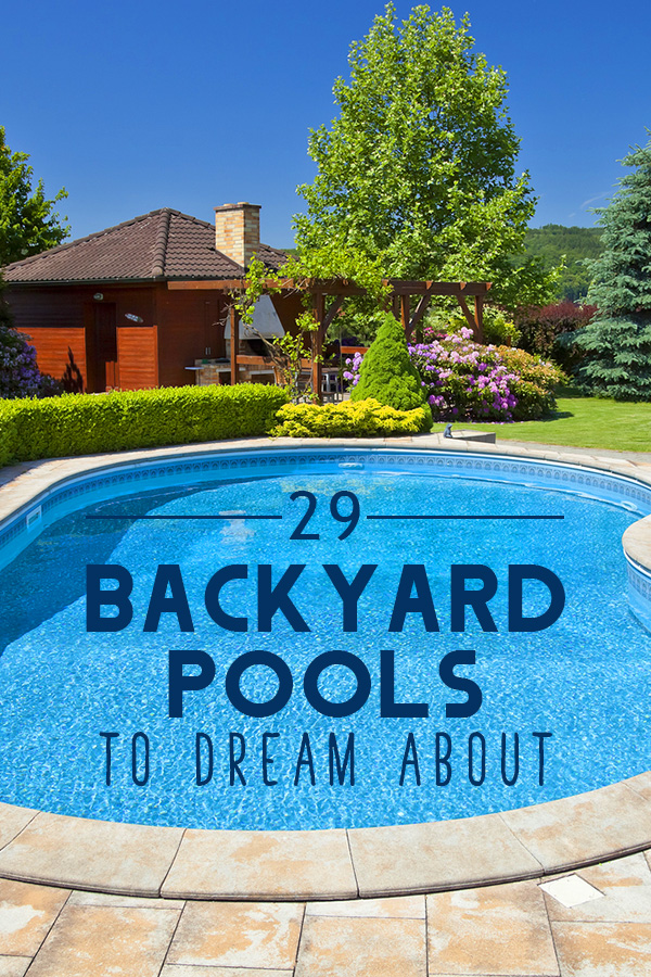 29 Backyard Pools to Dream About on Dream Backyard With Pool id=69109