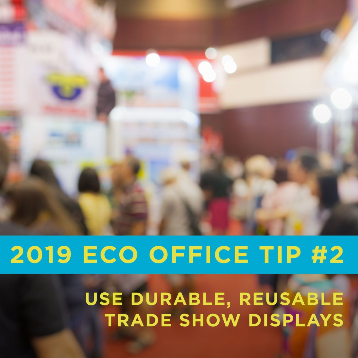 Eco Friendly Office Tip 2: Use durable, reusable trade show displays