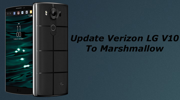 Update Verizon LG V10 To Marshmallow