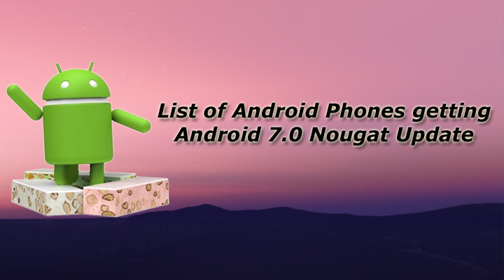 List of Android Phones getting Android 7.0 Nougat Update