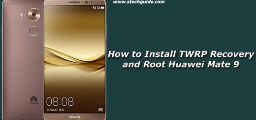 How to Install TWRP Recovery and Root Huawei Mate 9