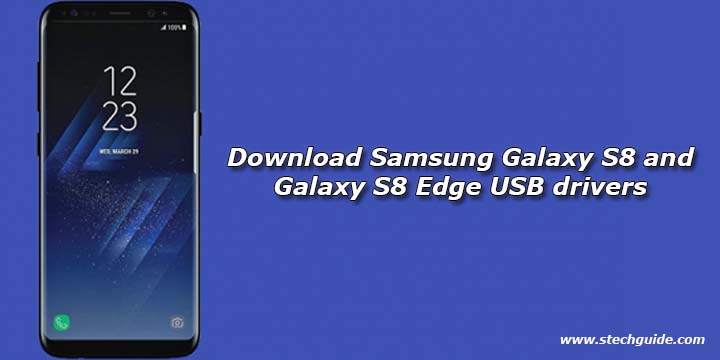 Download Samsung Galaxy S8 and Galaxy S8 Edge USB drivers