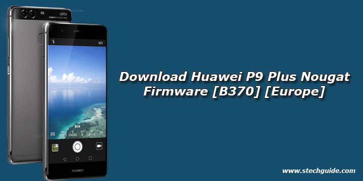 Download Huawei P9 Plus Nougat Firmware [B370] [Europe]
