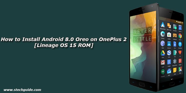 How To Install Android 8.0 Oreo On OnePlus 2 [Lineage OS