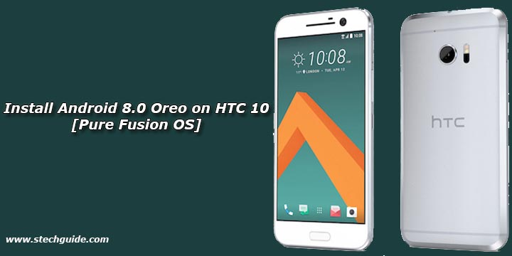 Install Android 8.0 Oreo on HTC 10 [Pure Fusion OS]
