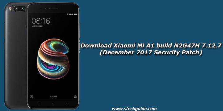 Download Xiaomi Mi A1 build N2G47H 7.12.7 (December 2017 Security Patch)