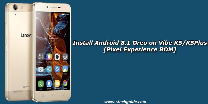 Install Android 8.1 Oreo on Vibe K5/K5Plus [Pixel Experience ROM]