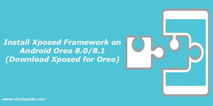 Install Xposed Framework on Android Oreo 8.0/8.1 (Download Xposed for Oreo)