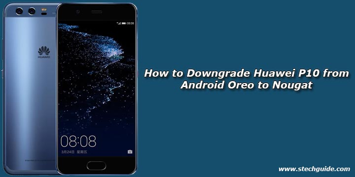 How to Downgrade Huawei P10 from Android Oreo to Nougat