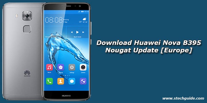 Download Huawei Nova B395 Nougat Update [Europe]