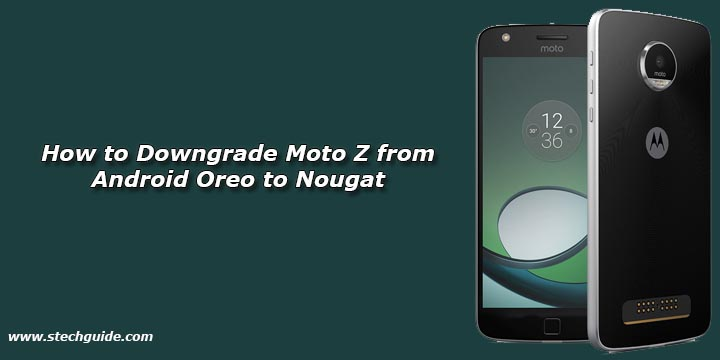 How to Downgrade Moto Z from Android Oreo to Nougat