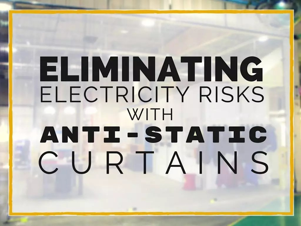 Prevent electro-static charges from devastating your facility with anti-static curtains.