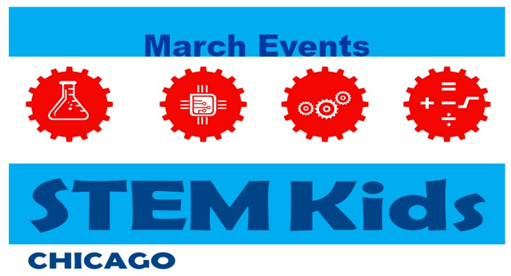 Mind-Blowing March Chicago STEM Experiences
