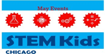 Experience the Best of Chicago STEM Events for May!