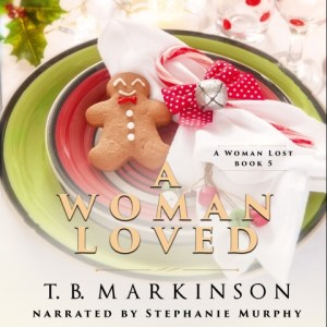 A Woman Loved (A Woman Lost Book 5) By T.B. Markinson Audiobook Narrated by Stephanie Murphy