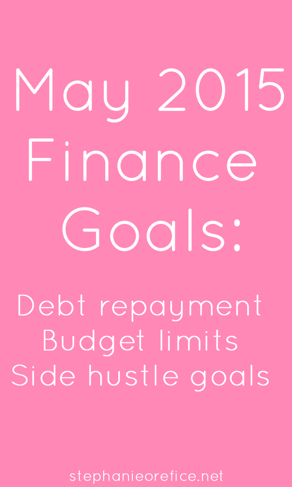 May 2015 Finance Goals // stephanieorefice.net