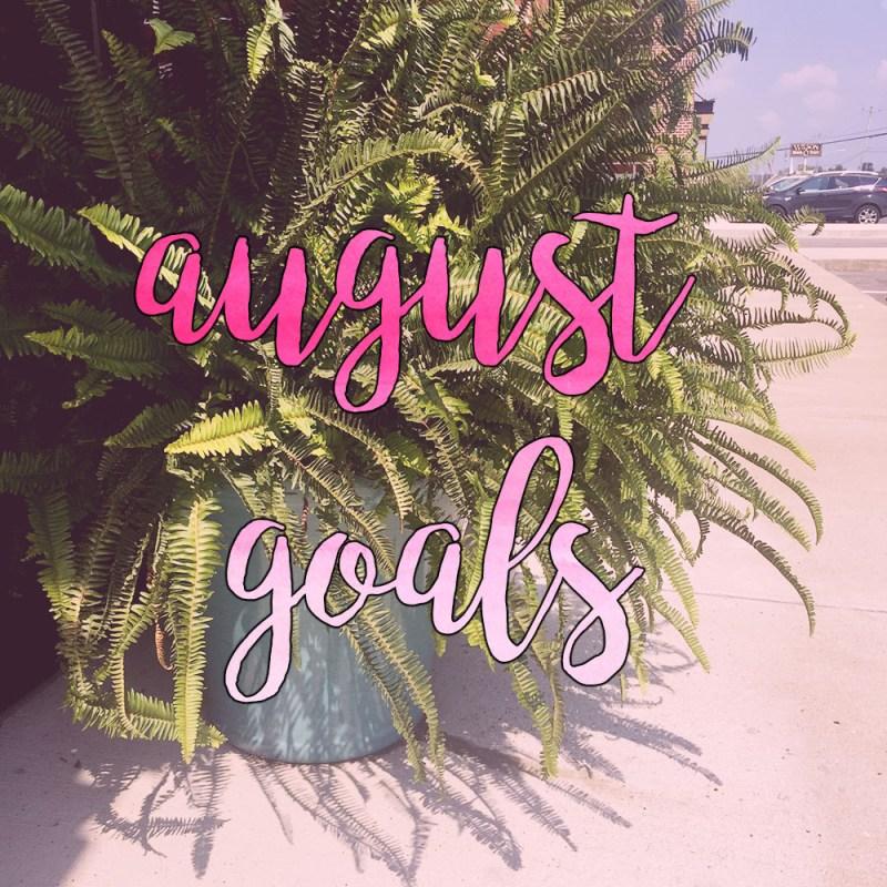 August Goals // justalittlebitlouder