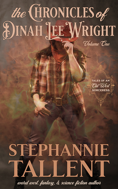 Cover image of The Chronicles of Dinah Lee Wright Volume 1: Tales of an Old West Sorcess. Stephannie Tallent: weird west, fantasy & science fiction author. Image of a woman dressed in a plaid shirt, jeans, and a rust colored cowboy hat, looking downward. Subtle flames surround her.