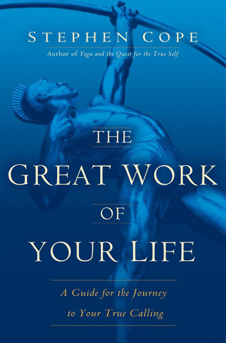The Great Work of Your Life: A Guide for the Journey to Your True Calling by Stephen Cope