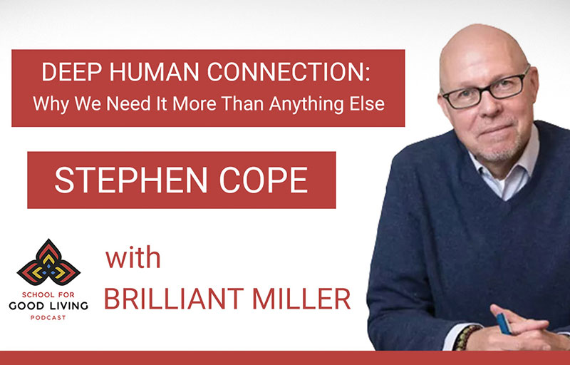 Deep Human Connection Podcast with Stephen Cope - School for Good Living with Brilliant Miller