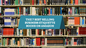 The 7 Best Selling Business Etiquette Books On Amazon
