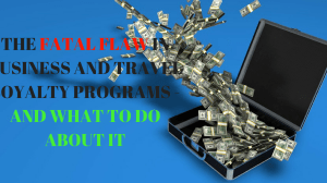 The Fatal Flaw in Business And Travel Loyalty Programs (And What To Do about It)