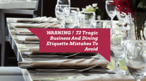 WARNING!  72 Tragic Business And Dining Etiquette Mistakes To Avoid
