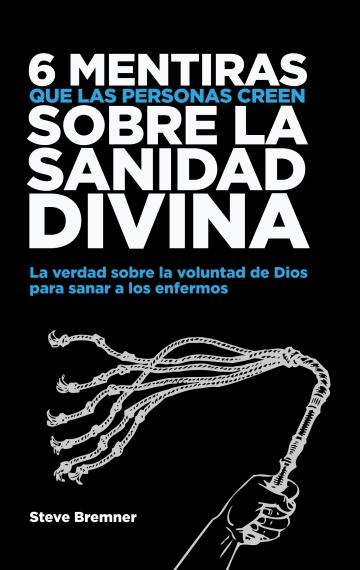 6 Mentiras Que Las Personas Creen Sobre La Sanidad Divina (Spanish Edition)
