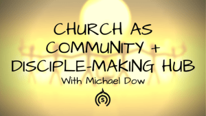 Church as community: Podcast with Michael Dow