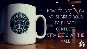How to Suck At Sharing the Gospel With Complete Strangers