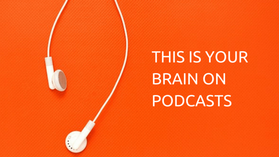 This Is Your Brain on Podcasts