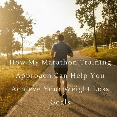 How My Marathon Training Approach Can Help You Achieve Your Weight Loss Goals
