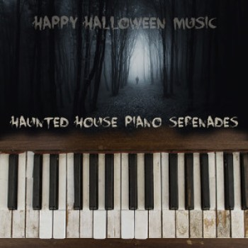 Haunted House Piano Serenades by Happy Halloween Music
