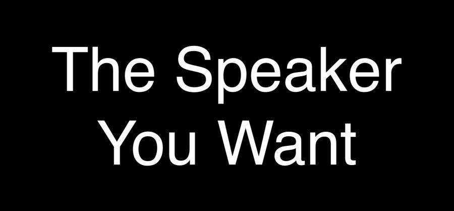 The Speaker you want Steven Somler