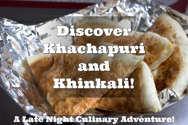 Discover Khachapuri and Khinkali! A Late Night Culinary Adventure!