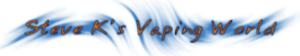 Steve K's Vaping World - e-Cigarette Reviews and News