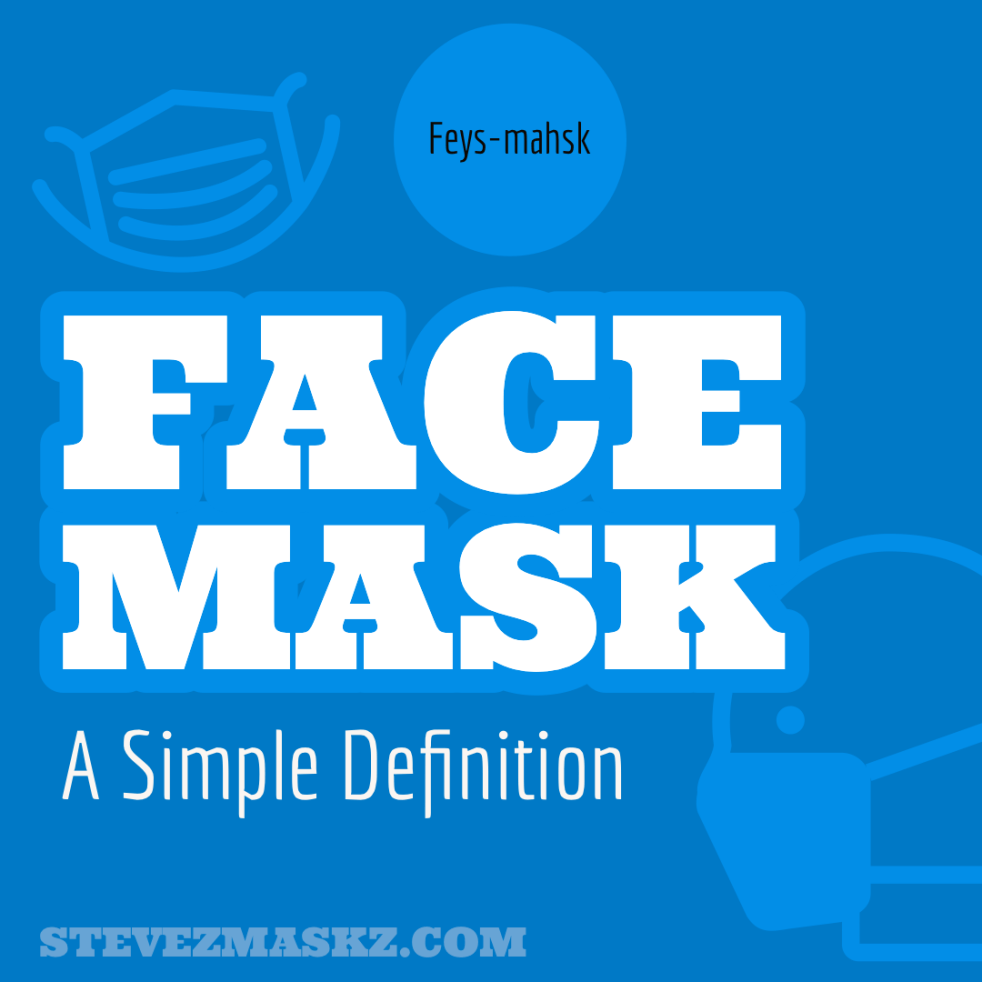 Face Mask: A Simple Definition - a very simple and short description of a face mask.